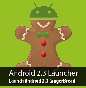 Launch Android 2.3 GingerBread with Android 2.3 Launcher