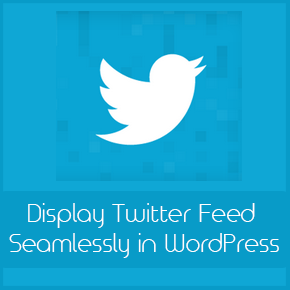 How to Display Twitter Feed Seamlessly in WordPress