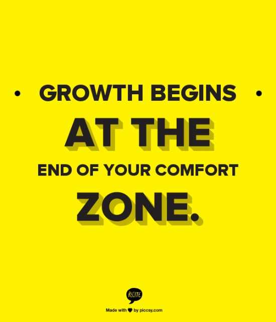Growth begins at the end of your comfort zone..