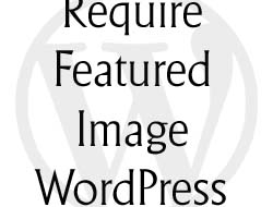 How to Force Users to Add Featured Image in WordPress