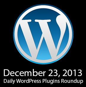 Daily WordPress Plugins Roundup – December 23, 2013
