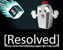 [Resolved] Never cache the following pages: W3 Total Cache