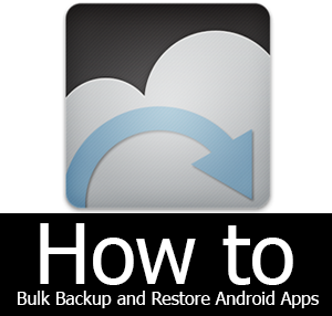 How to Bulk Backup and Restore Installed Android Apps