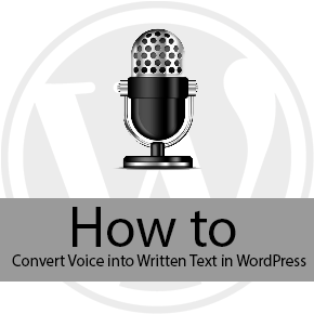 How to Convert Voice into Written Text in WordPress