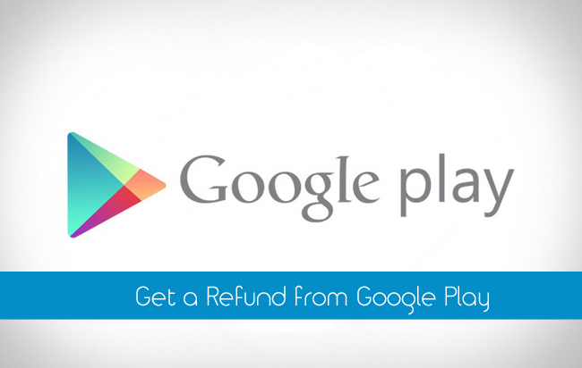 Get a Refund from Google Play