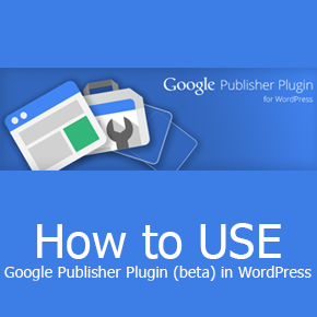 Google Officially Release Google Publisher Plugin (beta) for WordPress Users