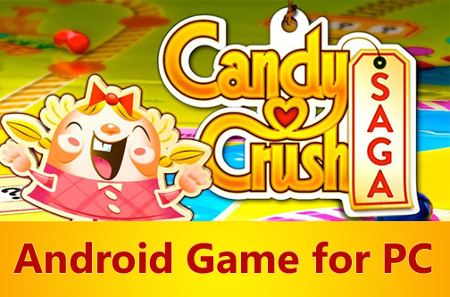 Download and Install Candy Crush Saga Android Game in PC