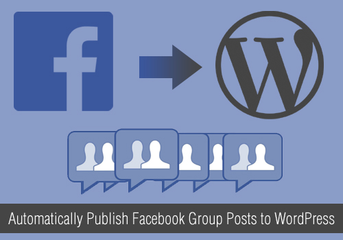 Automatically Publish Facebook Group Posts to WordPress