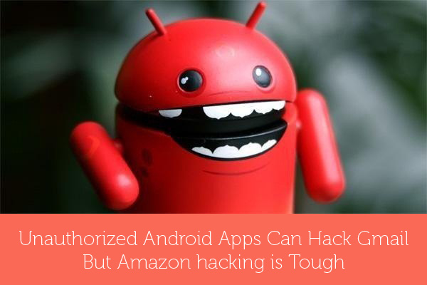 Unauthorized Android Apps Can Hack Gmail But Amazon hacking is Tough