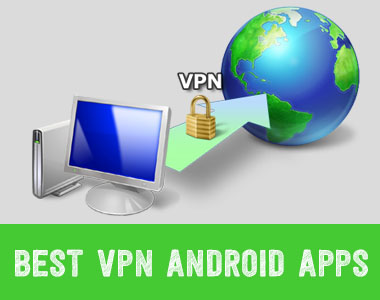Top 10 Best VPN Android Apps to Browse Internet Anonymously