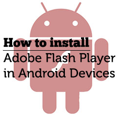 How to install Adobe Flash Player in Android Devices