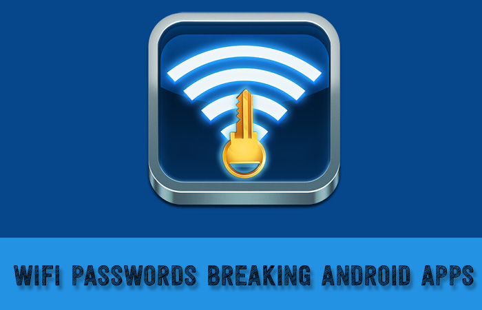 WiFi Passwords Breaking Android Apps