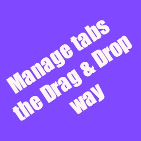 Manage tabs the drag and drop way