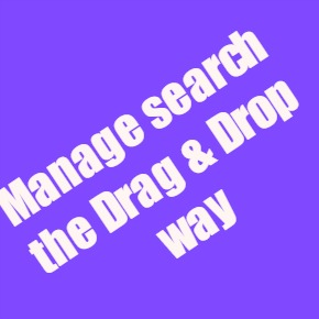 Manage search the drag and drop way