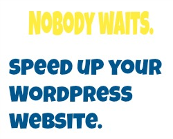 Nobody waits. Introducing Speed Up WordPress..