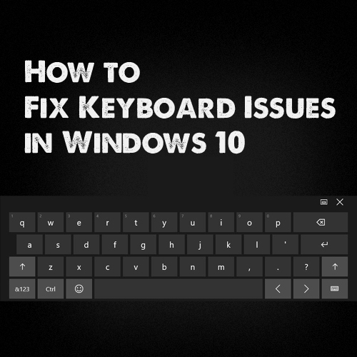 Fix Keyboard issues in Windows 10