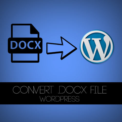 How to convert .docx file into WordPress post/page